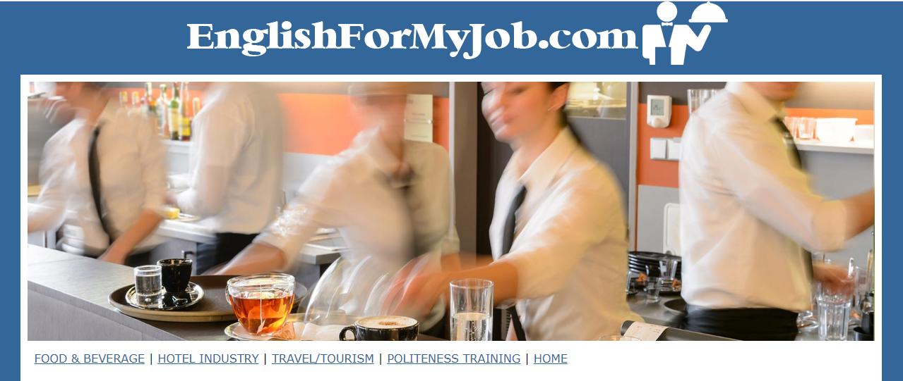 EnglishForMyJob.com.có nhiều bài học được sử dụng trong nhiều công việc liên quan đến lĩnh vực nhà hàng khách sạn