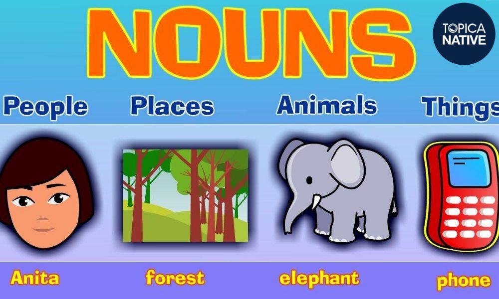 Cách sử dụng danh từ trong tiếng Anh - Nouns là gì? Danh từ chỉ người và danh từ chỉ vật trong tiếng Anh