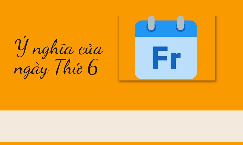 Ý nghĩa của ngày Thứ 6 tiếng Anh (Friday)